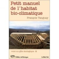 Petit manuel de l 39 habitat bio climatique for Guide autoconstruction