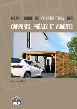 Le grand guide de construction des CARPORTS, PRÉAUX et AUVENTS